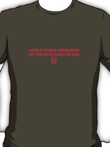 I Am One of the Bridge Jumping Friends That Your Parents Warned You About T-Shirt