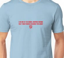 I Am One of the Bridge Jumping Friends That Your Parents Warned You About Unisex T-Shirt