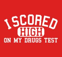 I Scored High On My Drugs Test by TeesBox