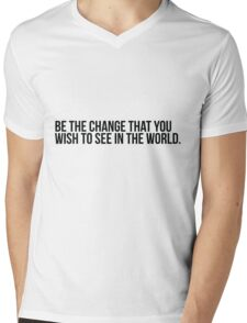 Be the change you wish to see in the world Mens V-Neck T-Shirt