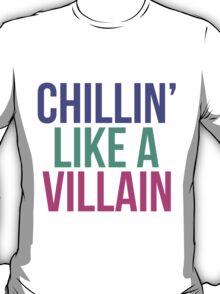 Chillin like a villain T-Shirt