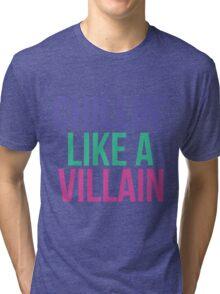 Chillin like a villain Tri-blend T-Shirt