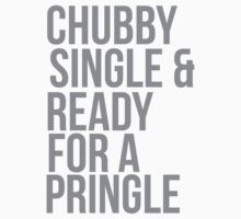 Chubby, single and ready for a pringle by MegaLawlz