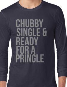 Chubby, single and ready for a pringle Long Sleeve T-Shirt