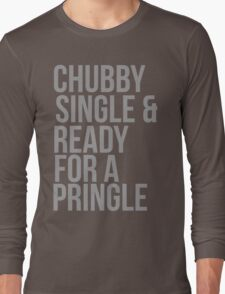 Chubby, single and ready for a pringle Long Sleeve T-Shirt
