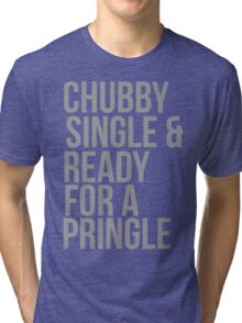 Chubby, single and ready for a pringle Tri-blend T-Shirt