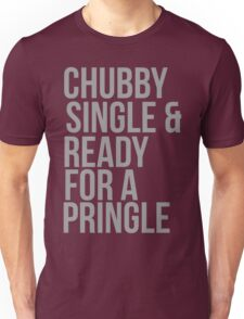 Chubby, single and ready for a pringle Unisex T-Shirt
