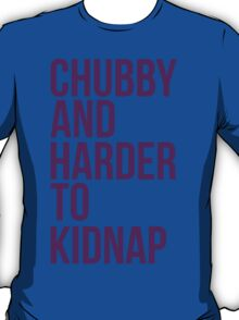Chubby and harder to kidnap T-Shirt