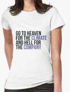 Go to heaven for the comfort and hell for the company Womens Fitted T-Shirt