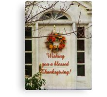 Happy Thanksgiving from me to you! Canvas Print