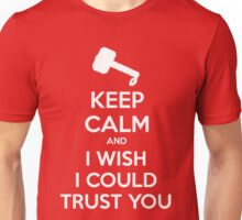 KEEP CALM and I wish I could trust you Unisex T-Shirt