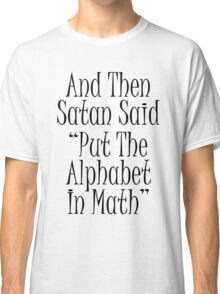Put The Alphabet In Math Classic T-Shirt