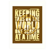 Keeping tabs on the world, one screen at a time. Art Print
