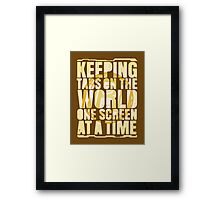 Keeping tabs on the world, one screen at a time. Framed Print