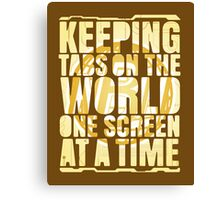 Keeping tabs on the world, one screen at a time. Canvas Print