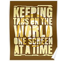 Keeping tabs on the world, one screen at a time. Poster
