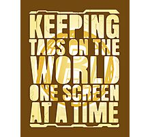 Keeping tabs on the world, one screen at a time. Photographic Print