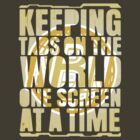 Keeping tabs on the world, one screen at a time. by corywaydesign
