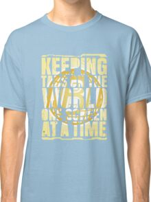 Keeping tabs on the world, one screen at a time. Classic T-Shirt
