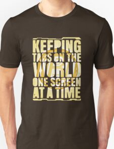 Keeping tabs on the world, one screen at a time. T-Shirt