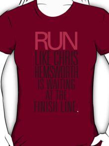 Run like Chris Hemsworth is waiting at the finish line T-Shirt