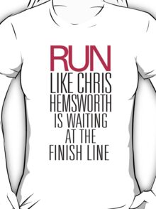 Run like Chris Hemsworth is waiting at the finish line T-Shirt