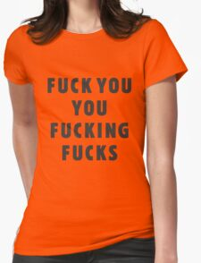 Fuck you, you fucking fucks Womens Fitted T-Shirt