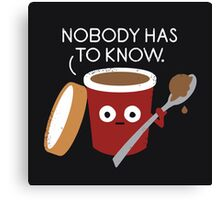 Nobody Has To Know Canvas Print
