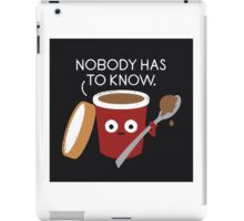 Nobody Has To Know iPad Case/Skin