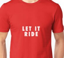 Let It Ride Unisex T-Shirt