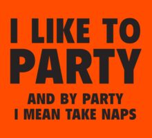 I Like To Party. And By Party I Mean Take Naps. by BrightDesign