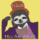 Please Tell me More Sloth by ChrisButler