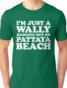 I'M JUST A WALLY HANGING OUT ON PATTAYA BEACH Unisex T-Shirt