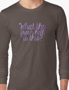 What The Fresh Hell Is This? Long Sleeve T-Shirt