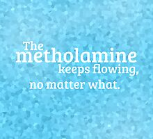 """The methylamine keeps flowing, no matter what."" by sodabit"