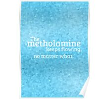 """""""The methylamine keeps flowing, no matter what."""" Poster"""