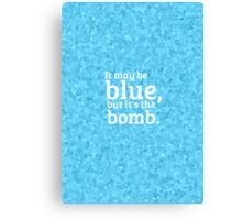 """""""It may be blue, but it's the bomb."""" Canvas Print"""
