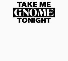 TAKE ME GNOME TONIGHT! - Fantasy Inspired T-Shirt Unisex T-Shirt