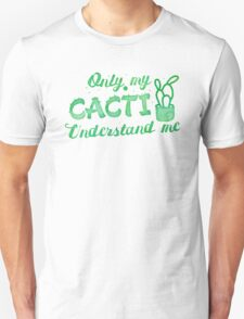 Only my CACTI understand me (many cactus) Unisex T-Shirt