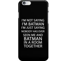 I'm not saying I'm Batman... iPhone Case/Skin