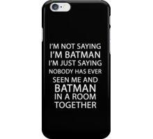 I'm not saying I'm Batman... iPhone Case/Skin