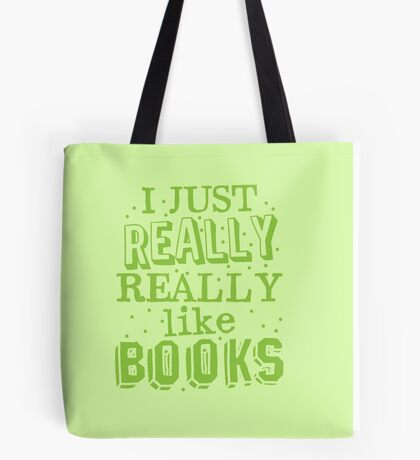 I just REALLY REALLY like books Tote Bag