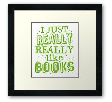 I just REALLY REALLY like books Framed Print