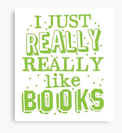 I just REALLY REALLY like books Canvas Print