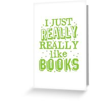 I just REALLY REALLY like books Greeting Card