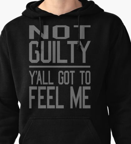 Not Guilty, Y'all Got to Feel Me Pullover Hoodie