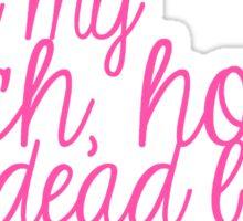 Over my rich, hot, dead body! Sticker
