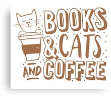 BOOKS and CATS and COFFEE Canvas Print