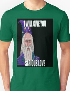 I Will Give You Serious Love Unisex T-Shirt
