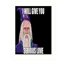 I Will Give You Serious Love Art Print